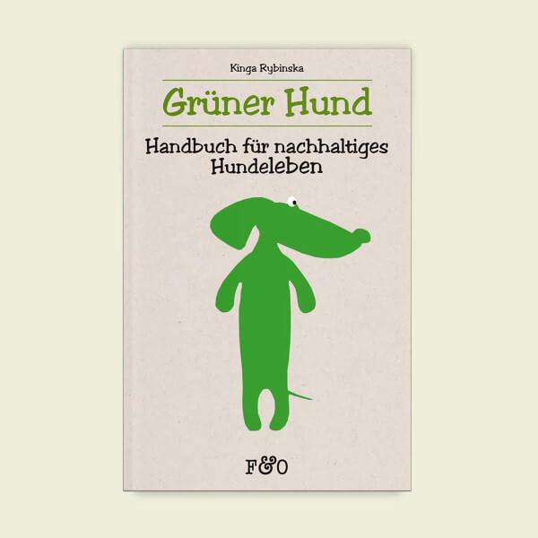 Gruener Hund - Handbuch für nachhaltiges Hundeleben | Kinga Rybinska