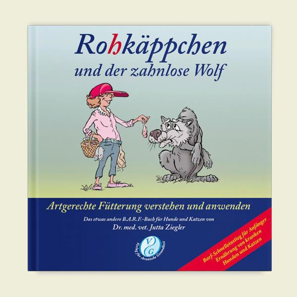 Rohkäppchen und der zahnlose Wolf: Artgerechte Fütterung verstehen und anwenden – Dr. med. vet. Jutta Ziegler